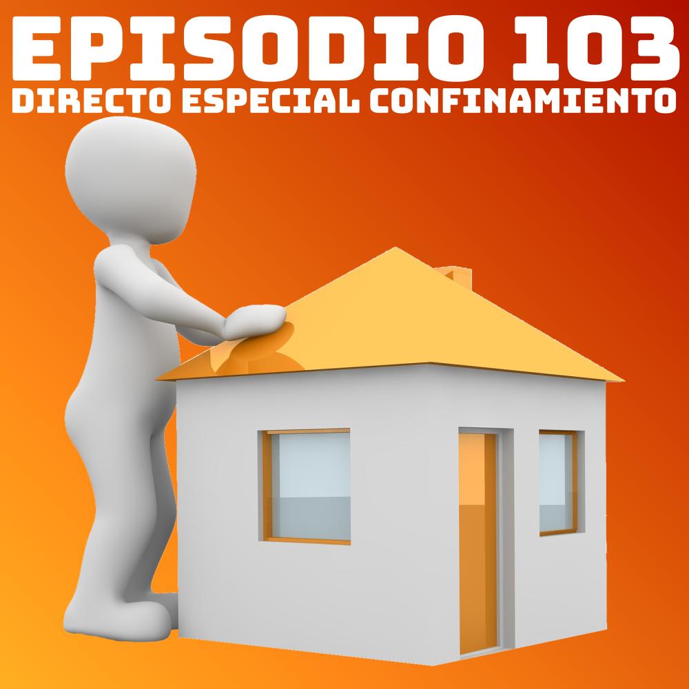 #103 Directo Especial Confinamiento