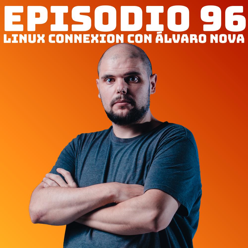 #96 Linux Connexion con Álvaro Nova