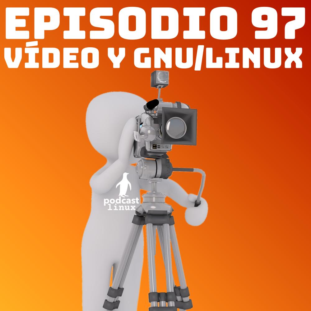 #97 Vídeo y GNU/Linux